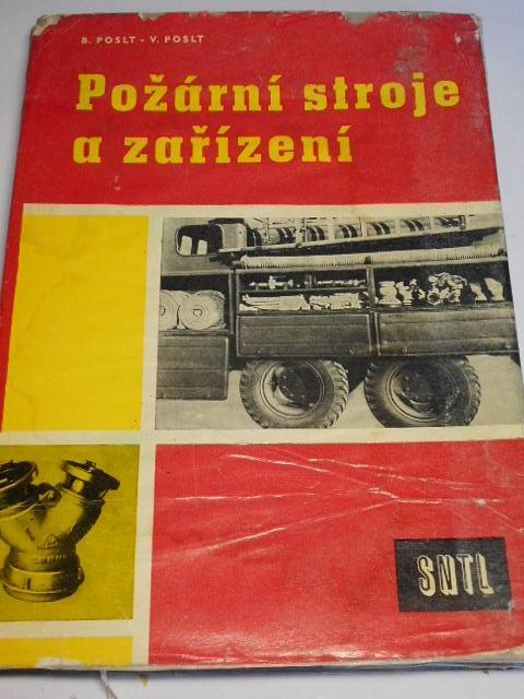 Požární stroje a zařízení - Bohuslav Poslt, Vladimír Poslt - 1960
