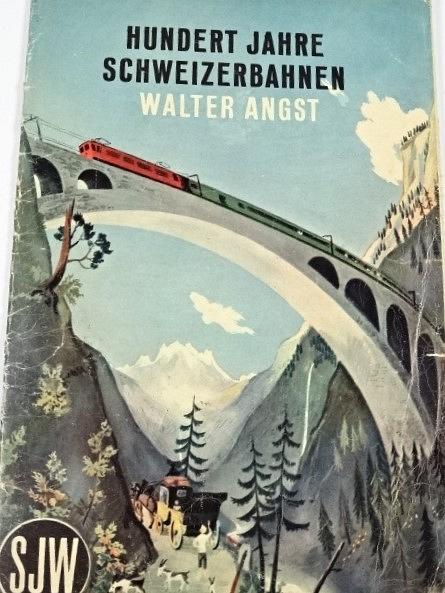 Hundert Jahre Schweizerbahnen - Walter Angst - 1947