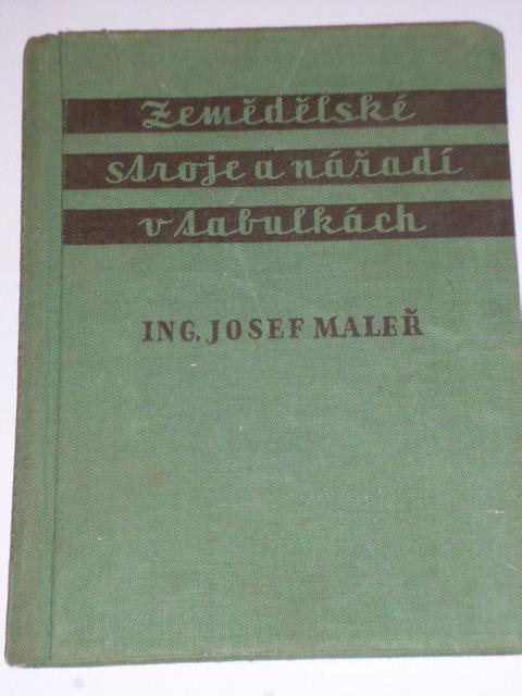 Zemědělské stroje a nářadí v tabulkách - Josef Maleř - 1957