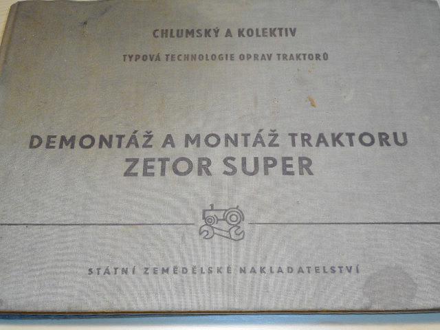 Zetor Super - demontáž a montáž traktoru - Jiří Chlumský - 1958 - Typová technologie oprav traktorů, Zetor Super - kolový a pásový