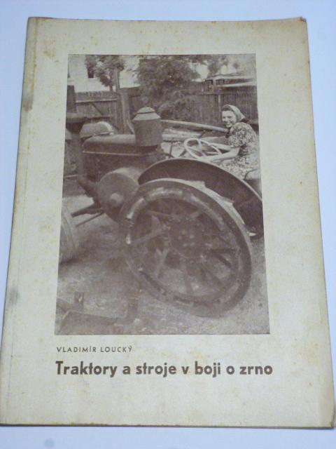 Traktory a stroje v boji o zrno - Vladimír Loucký - 1942