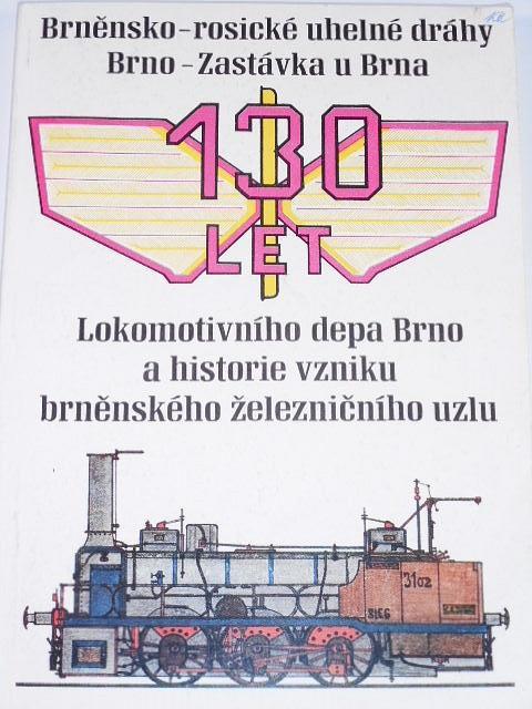Brněnsko-rosické uhelné dráhy - Brno - Zastávka u Brna - 130 let Lokomotivního depa Brno a historie vzniku brněnského železničního uzlu - 1986