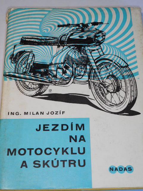 Jezdím na motocyklu a skútru - Milan Jozíf - 1971 - JAWA, ČZ, BMW...