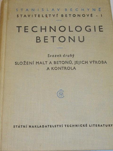 Technologie betonu - složení malt a betonů, jejich výroba a kontrola - Stanislav Bechyně - 1957
