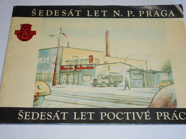 Šedesát let n. p. Praga - šedesát let poctivé práce - 1907 - 1967
