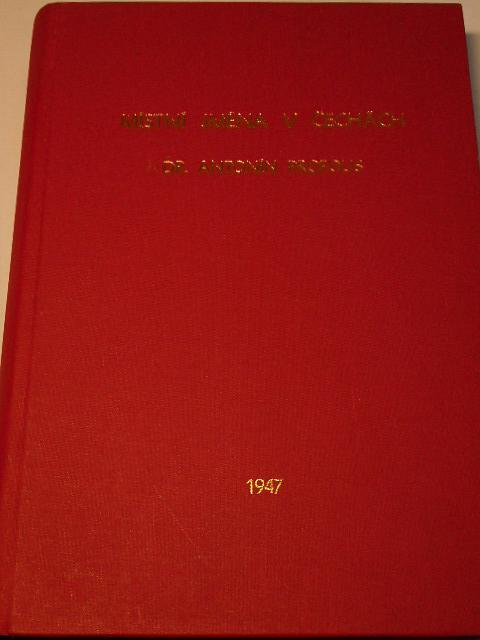 Místní jména v Čechách - jejich vznik, původní význam a změny - díl I. A-H - Antonín Profous - 1947