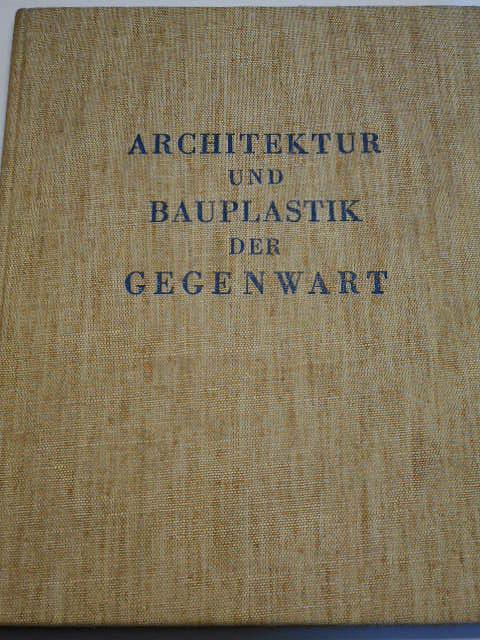 Architektur und Bauplastik der Gegenwart - 1938 - Werner Rittich