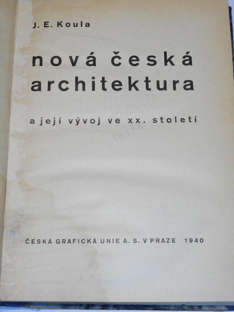 Nová česká architektura a její vývoj ve XX. století - 1940 - J. E. Koula