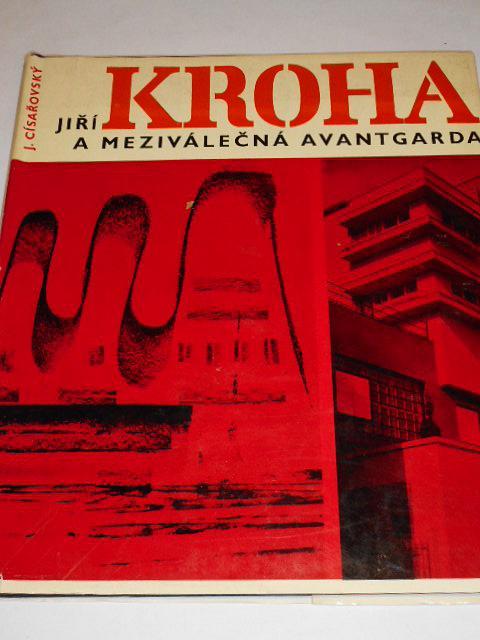 Jiří Kroha a meziválečná avantgarda - Josef Císařovský - 1967