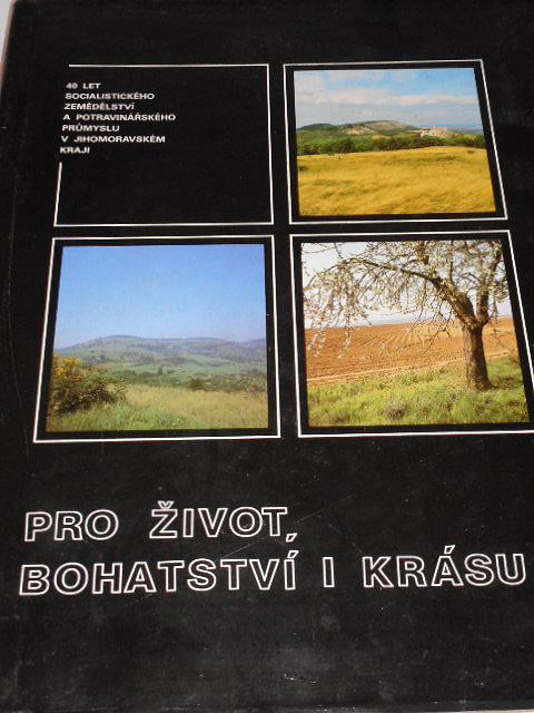 Pro život, bohatství i krásu - 40 let socialistického zemědělství a potravinářského průmyslu v Jihomoravském kraji - 1989