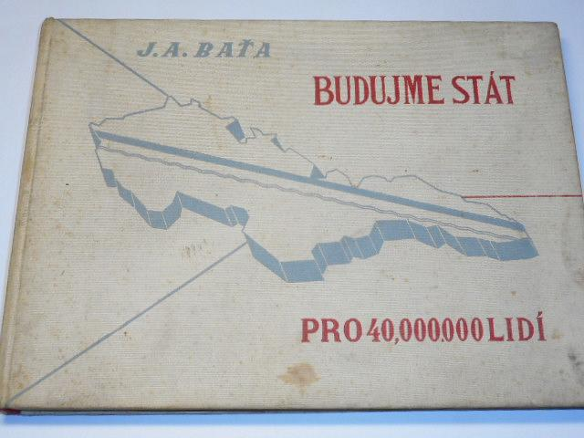 Budujme stát pro 40.000.000 lidí - J. A. Baťa - 1937