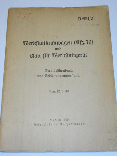 Werkstattkraftwagen (KFZ.79) und Lkw. für Werkstattgerät - Gerätbeschreibung und Bedienungsanweisung - 1940 - D 621/3 - Wehrmacht