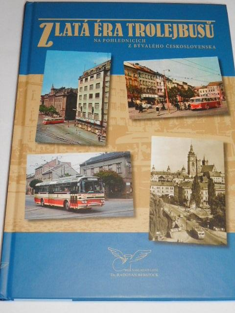 Zlatá éra trolejbusů na pohlednicích z bývalého Československa - Radovan Rebstöck - 2009