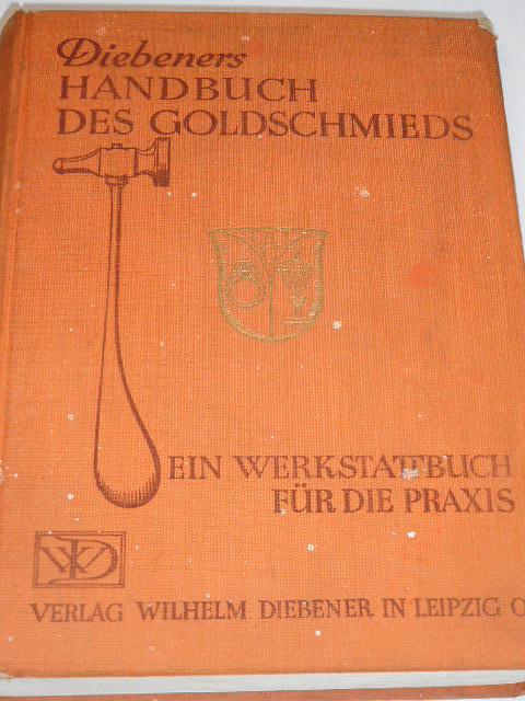 Diebeners Handbuch des Goldschmieds ein Werkstattbuch für die Praxis - 1936 - zlatnictví
