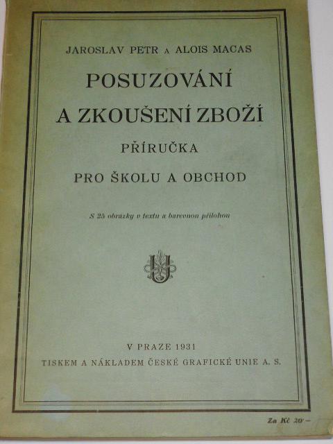 Posuzování a zkoušení zboží - příručka pro školu a obchod - Jaroslav Petr, Alois Macas - 1931
