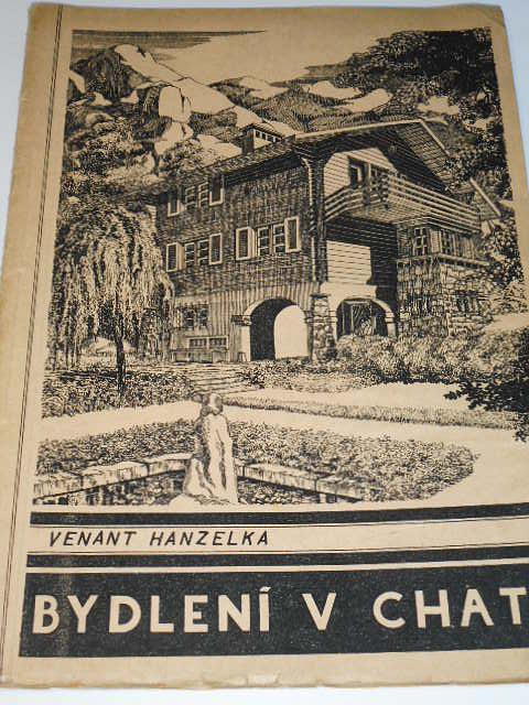 Bydlení v chatě - Venant Hanzelka - Sbírka plánů a návrhů chat a dřevěných domků