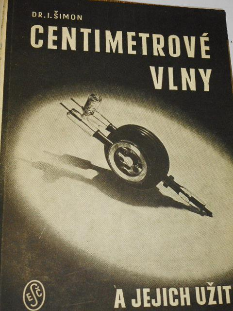 Centimetrové vlny a jejich užití - Ivan Šimon - 1947