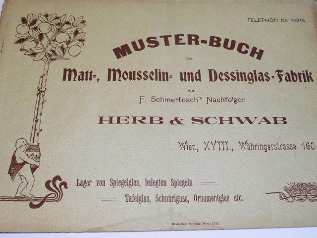 Muster-Buch der Matt-, Mousselin - und Dessinglas - Fabrik - Herb a Schwab Wien - 1907