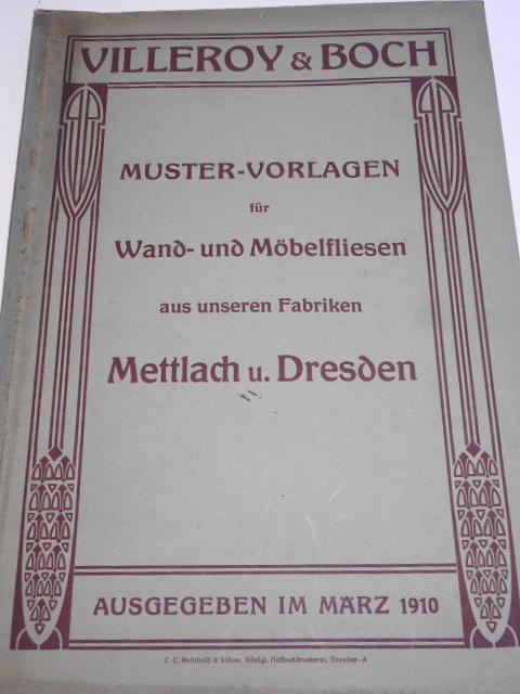 Villeroy a Boch - Muster - Vorlagen für Wand - und Möbelfliesen aus unseren Fabriken Mettlach u. Dresden - 1910