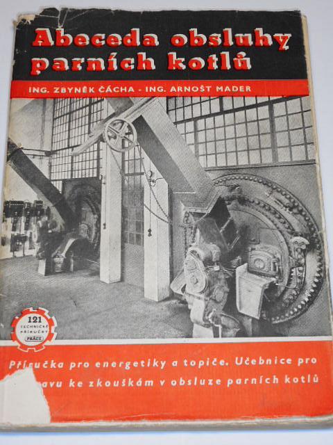 Abeceda obsluhy parních kotlů - Zbyněk Čácha, Arnošt Mader - 1952