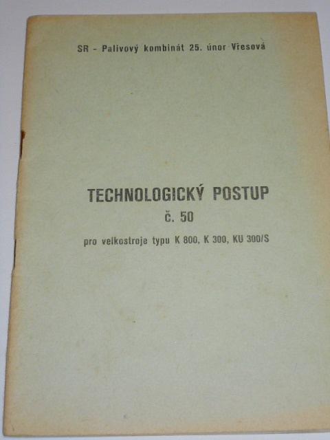 Technologický postup č. 50 pro velkostroje typu K 800, K 300, KU 300/S - SR - Palivový kombinát 25. únor Vřesová