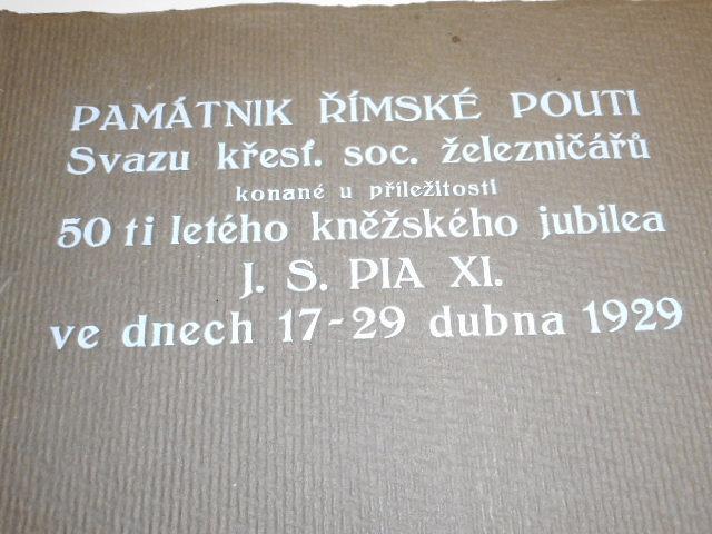Památník římské pouti Svazu křesť. soc. železničářů konané u příležitosti 50 ti letého kněžského jubilea J. S. Pia XI. ve dnech 17. - 29. dubna 1929