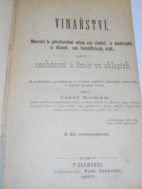 Vinařství - návod k pěstování vína na vinici, v zahradě, u domů, na besídkách atd. taktéž i zacházení s tímto ve sklepích - Josef Dumek - 1877