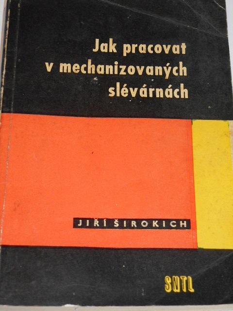 Jak pracovat v mechanizovaných slévárnách - Jiří Širokich - 1963