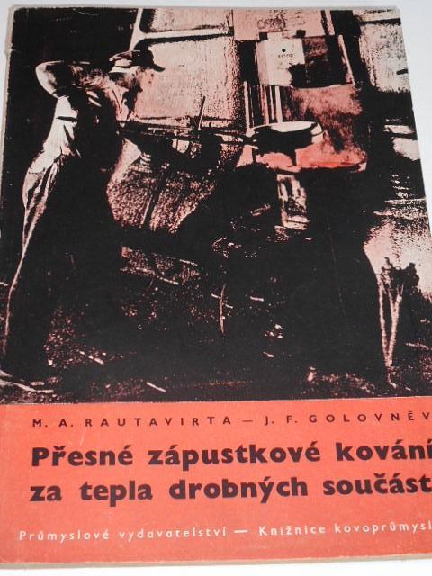 Přesné zápustkové kování za tepla drobných součástí - M. A. Rautavirta, J. F. Golovněv - 1951