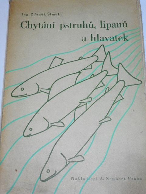 Chytání pstruhů, lipanů a hlavatek - Zdeněk Šimek - 1946