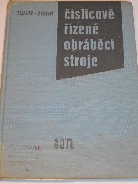 Číslicově řízené obráběcí stroje - Jiří Tlustý, Jaromír Zelený - 1962