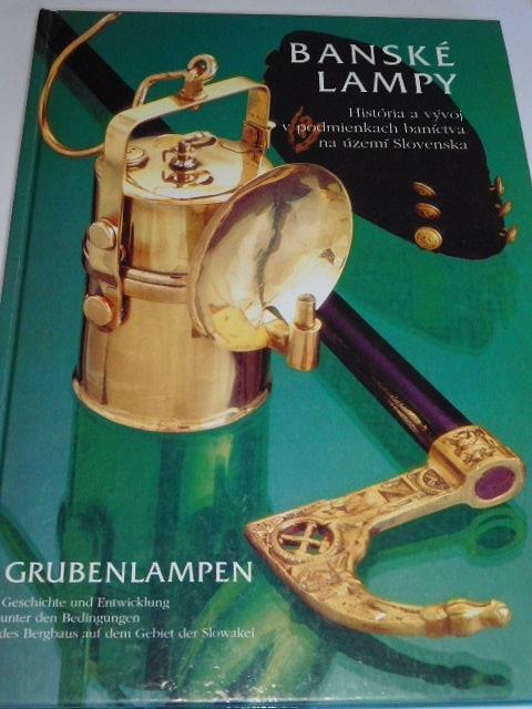 Banské lampy - historia a vývoj v podmienkach baníctva na  území Slovenska - Grubenlampen - Rudolf Magula, Tibor Turčan - 1995