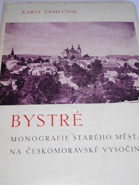 Bystré - monografie starého města na Českomoravské vysočině - Karel Zámečník - 1948
