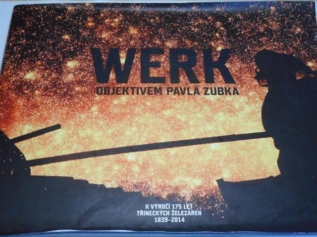 Werk objektivem Pavla Zubka - k výročí 175 let Třineckých železáren 1839 - 2014
