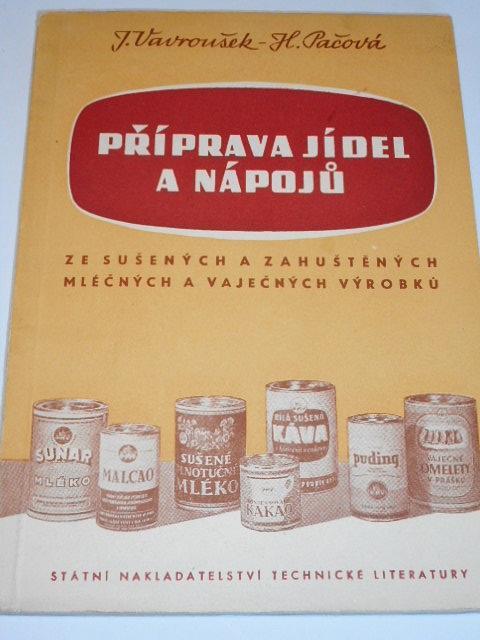 Příprava jídel a nápojů ze sušených a zahuštěných mléčných a vaječných výrobků - Josef Vavroušek, Hana Pačová - 1956