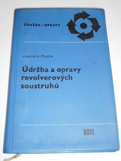 Údržba a opravy revolverových soustruhů - Vladimír Šťasta - 1966