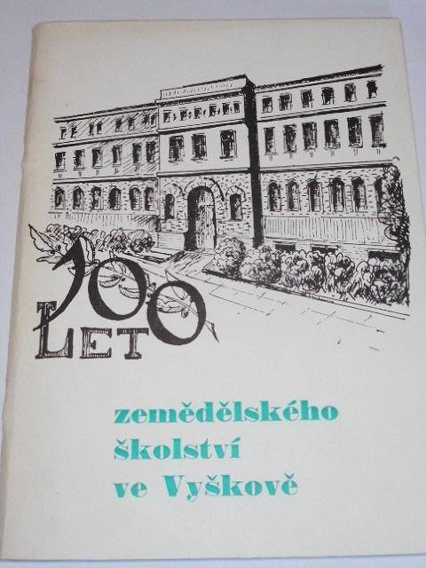 100 let zemědělského školství ve Vyškově - Almanach ke stému výročí SZeŠ ve Vyškově v roce 1988