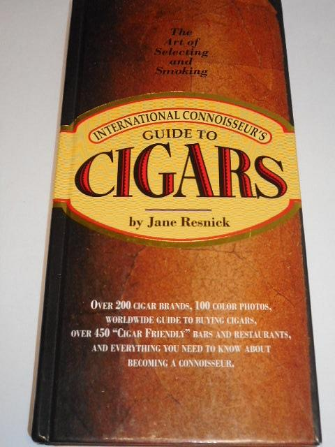 International Connoisseur's - Guide to Cigars - The Art of Selecting and Smoking - Jane Resnick