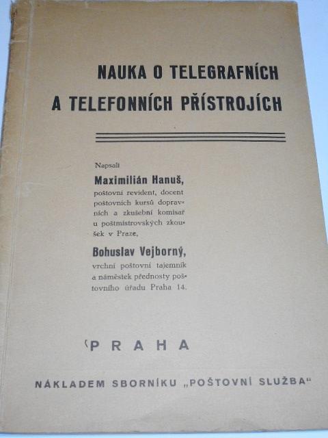 Nauka o telegrafních a telefonních přístrojích - Maximilián Hanuš, Bohuslav Vejborný - 1935