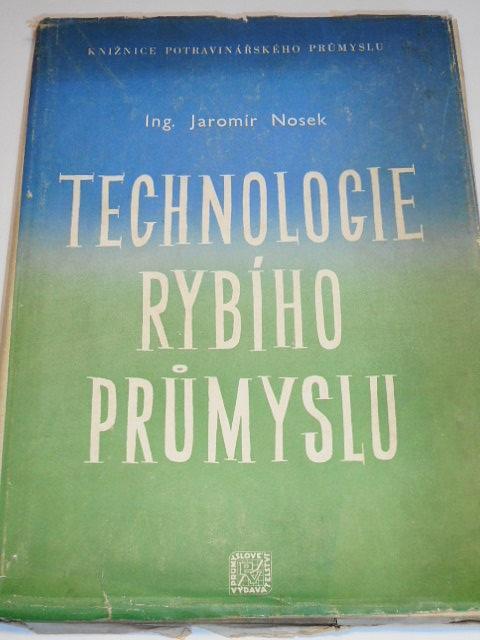 Technologie rybího průmyslu - Jaromír Nosek - 1951