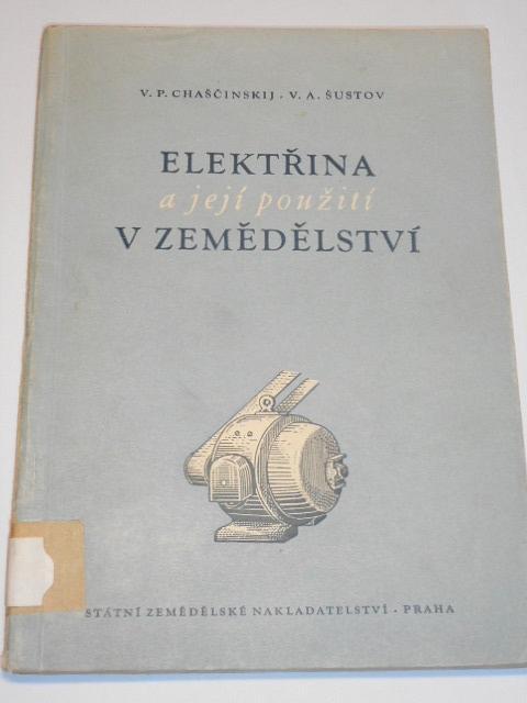 Elektřina a její použití v zemědělství - V. P. Chaščinskij, V. A. Šustov - 1954