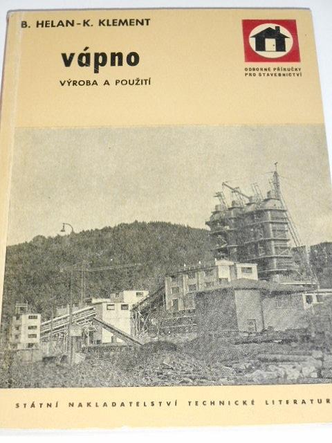 Vápno - výroba a použití - Bedřich Helan, Karel Klement - 1960