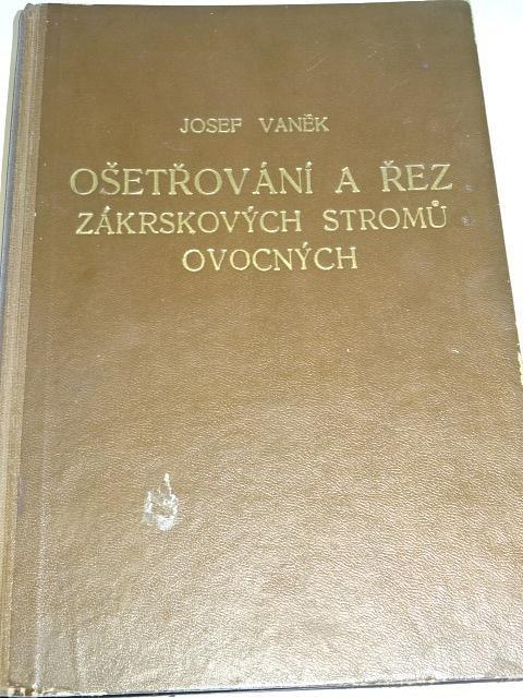 Ošetřování a řez ovocných zákrskových stromů s dodatkem o řezu vinné révy - Josef Vaněk - 1948