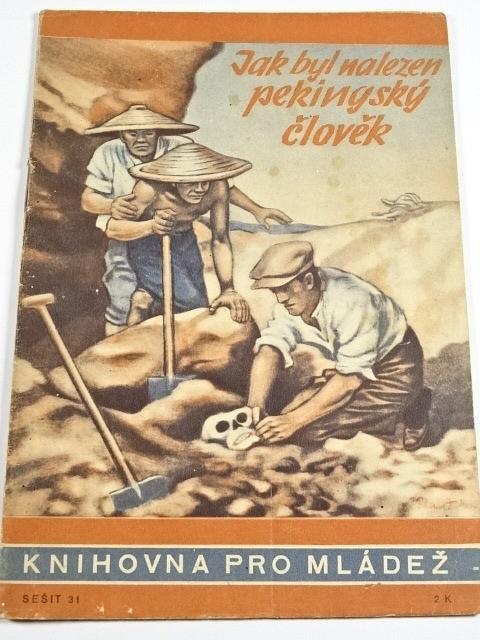 Jak byl nalezen pekingský člověk - Ad. W. Krüger - 1944 - Knihovna pro mládež č. 31