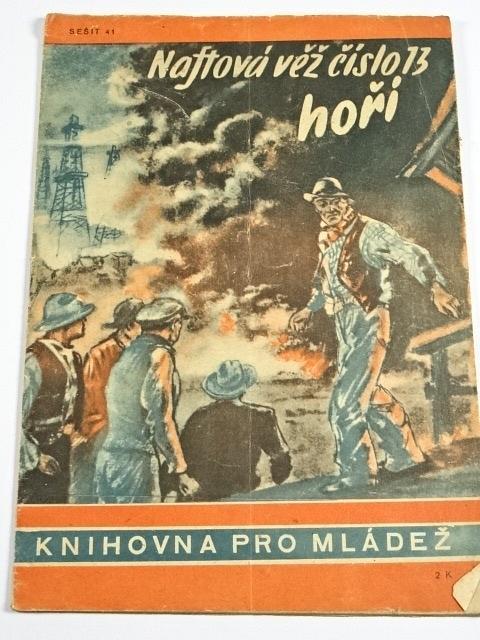 Naftová vež číslo 13 hoří - Gerhard K. Cheret - 1944 - Knihovna pro mládež č. 41