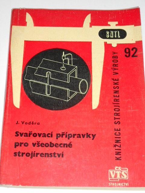 Svařovací přípravky pro všeobecné strojírenství - Jaroslav Voděra - 1963