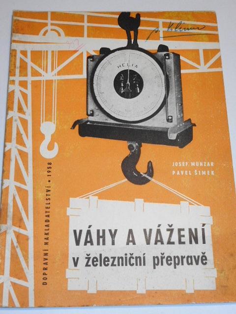 Váhy a vážení v železniční přepravě - Josef Munzar, Pavel Šimek - 1958