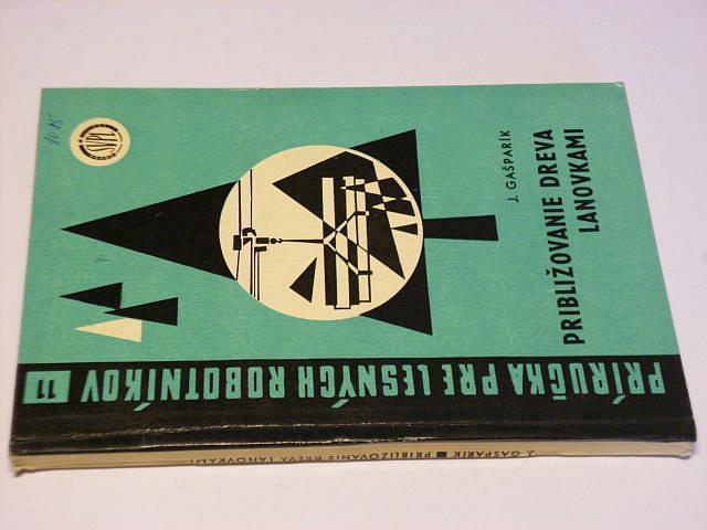 Približovanie dreva lanovkami - Gašparík - 1963