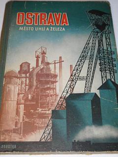 Ostrava město uhlí a železa - 1947