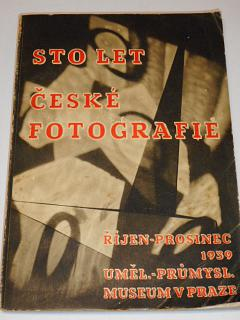 Sto let české fotografie 1839 - 1939 - říjen - prosinec 1939 Uměl. průmysl. museum v Praze